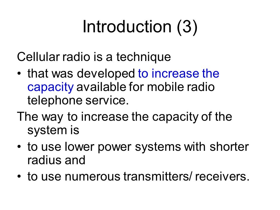 Introduction (3) Cellular radio is a technique