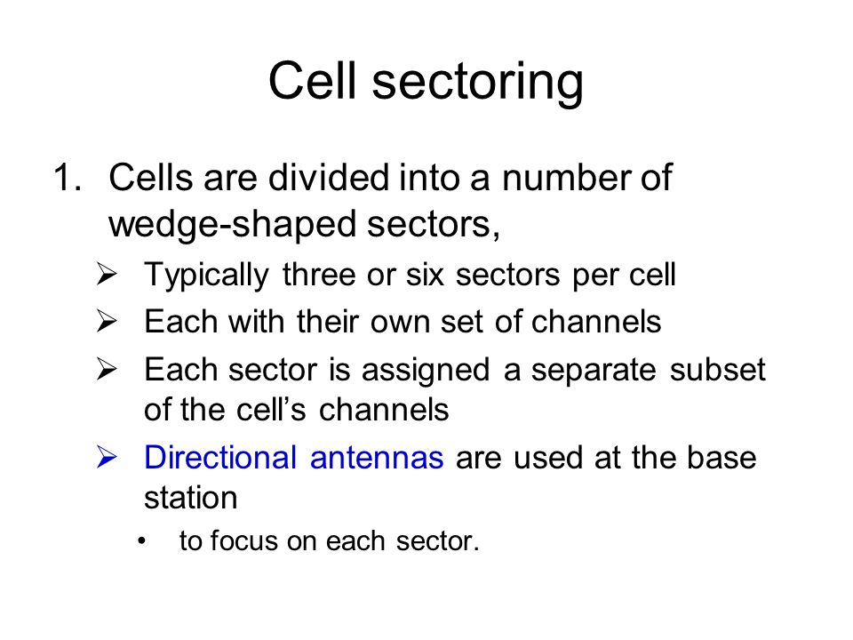 Cell sectoring Cells are divided into a number of wedge-shaped sectors, Typically three or six sectors per cell.