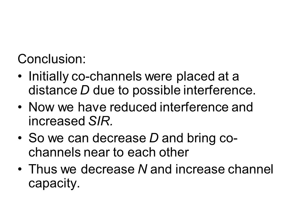 Conclusion: Initially co-channels were placed at a distance D due to possible interference. Now we have reduced interference and increased SIR.