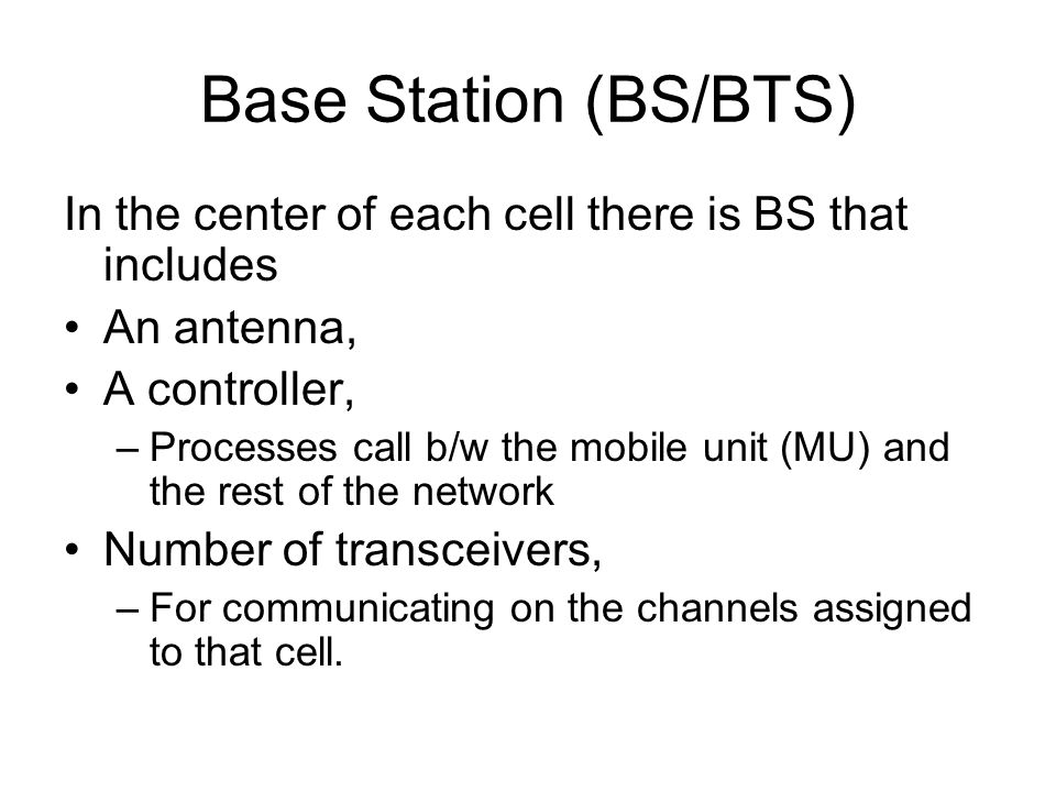 Base Station (BS/BTS) In the center of each cell there is BS that includes. An antenna, A controller,