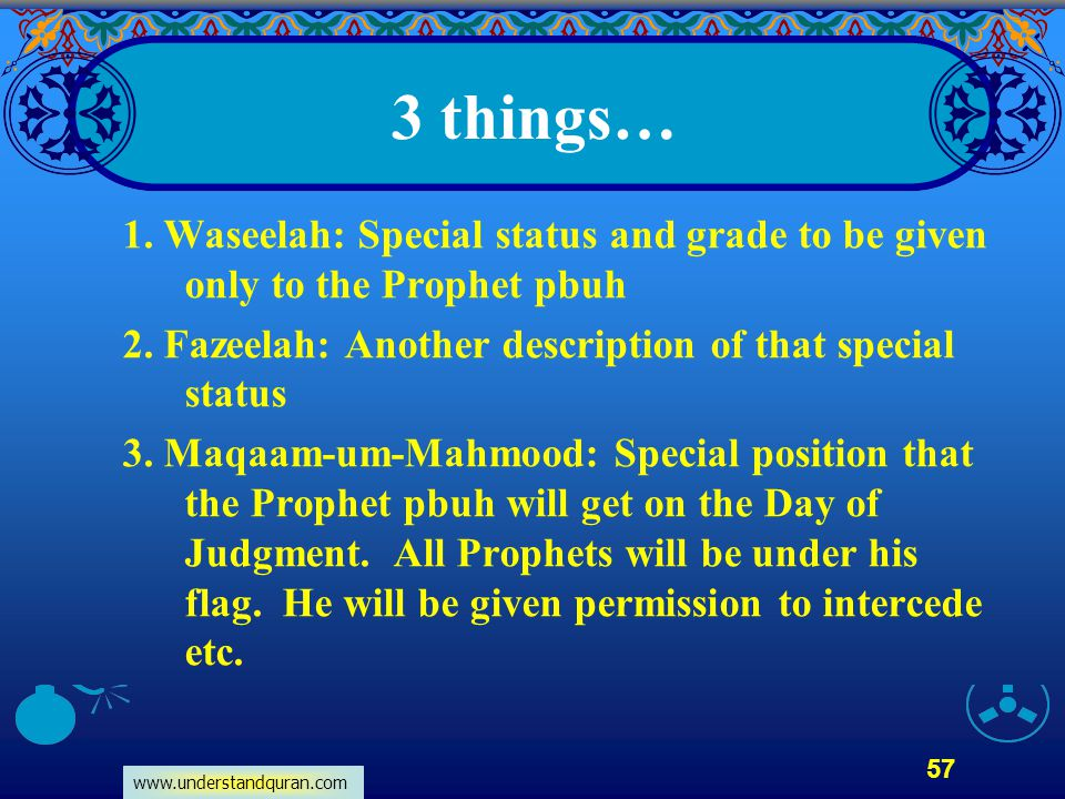 3 things… 1. Waseelah: Special status and grade to be given only to the Prophet pbuh. 2. Fazeelah: Another description of that special status.