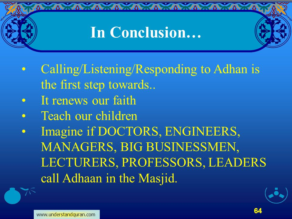 In Conclusion… Calling/Listening/Responding to Adhan is the first step towards.. It renews our faith.