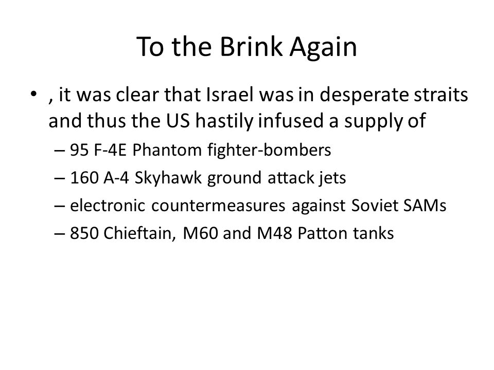 To the Brink Again , it was clear that Israel was in desperate straits and thus the US hastily infused a supply of.