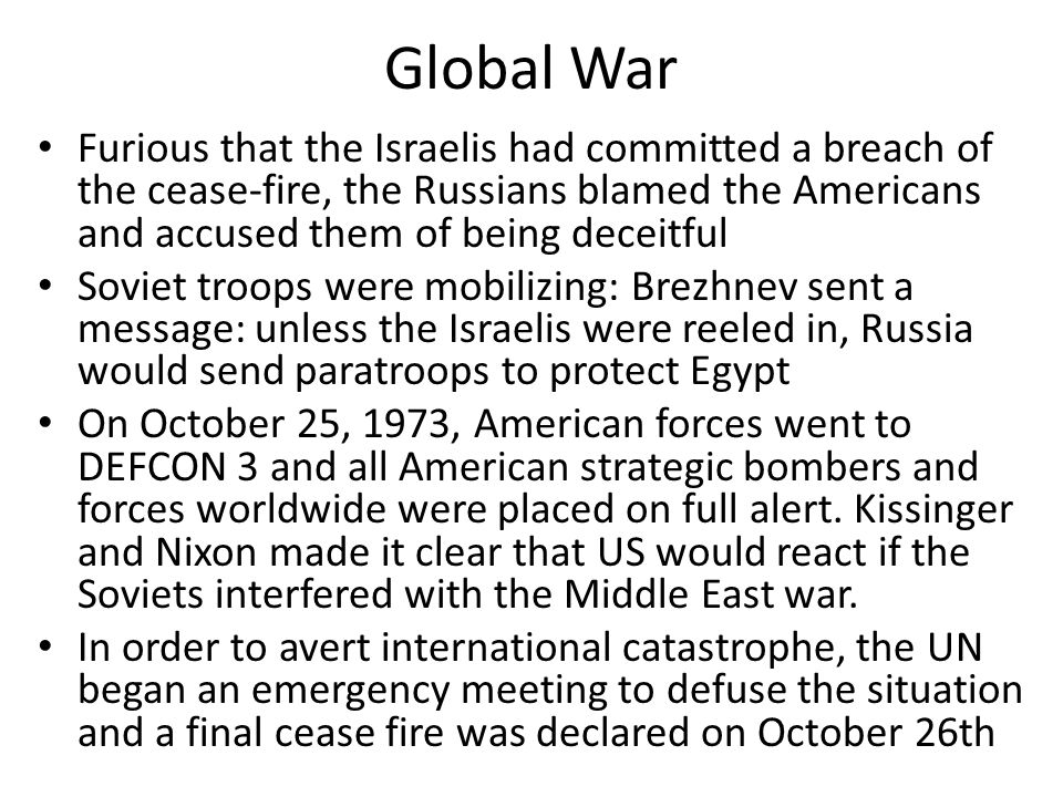 Global War Furious that the Israelis had committed a breach of the cease-fire, the Russians blamed the Americans and accused them of being deceitful.