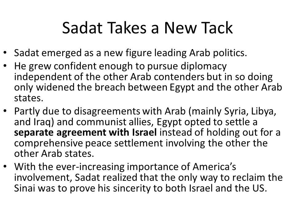 Sadat Takes a New Tack Sadat emerged as a new figure leading Arab politics.