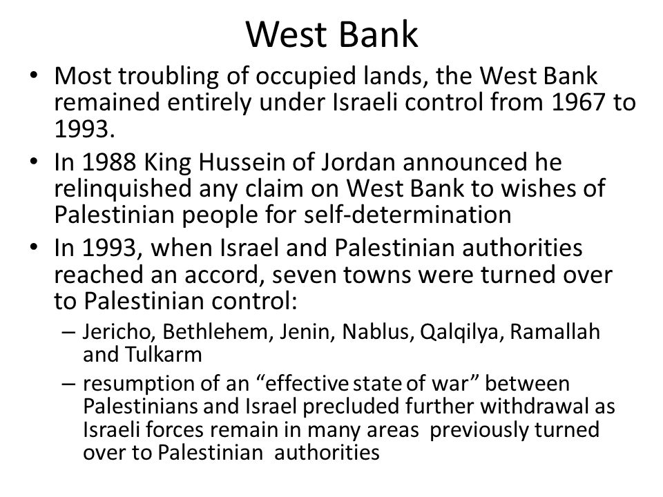 West Bank Most troubling of occupied lands, the West Bank remained entirely under Israeli control from 1967 to 1993.