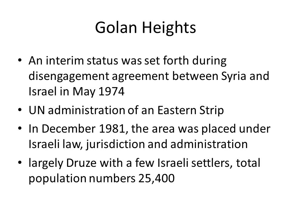 Golan Heights An interim status was set forth during disengagement agreement between Syria and Israel in May 1974.