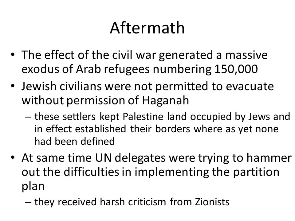 Aftermath The effect of the civil war generated a massive exodus of Arab refugees numbering 150,000.
