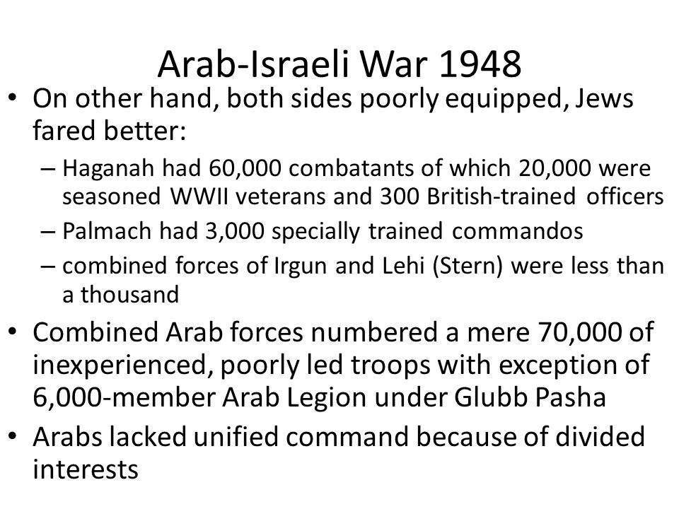 Arab-Israeli War 1948 On other hand, both sides poorly equipped, Jews fared better: