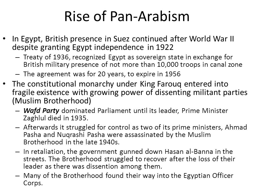 Rise of Pan-Arabism In Egypt, British presence in Suez continued after World War II despite granting Egypt independence in 1922.