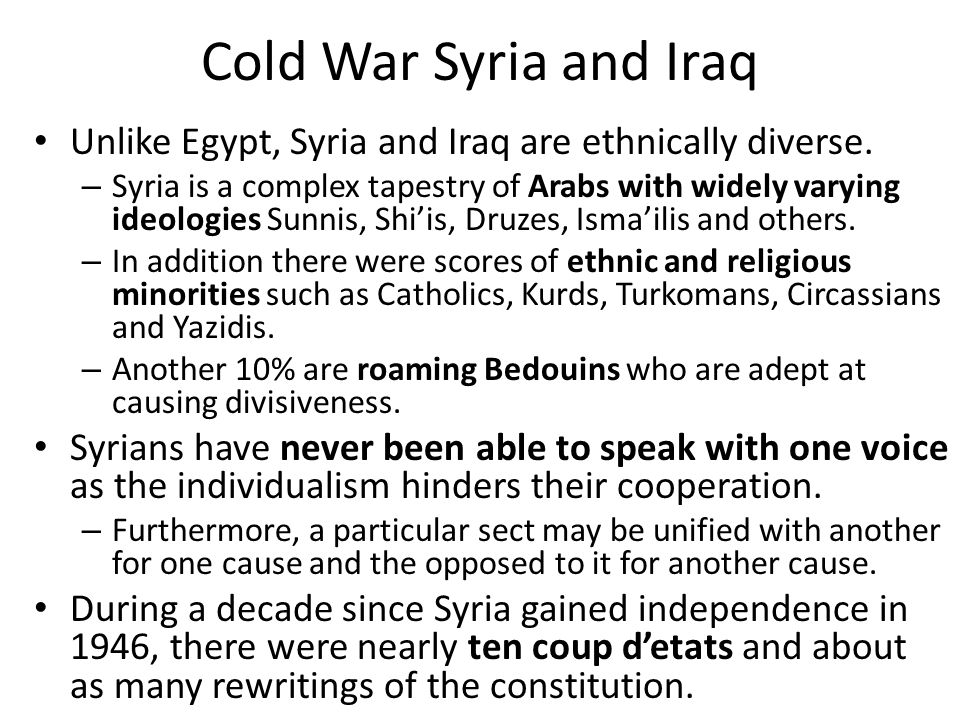 Cold War Syria and Iraq Unlike Egypt, Syria and Iraq are ethnically diverse.