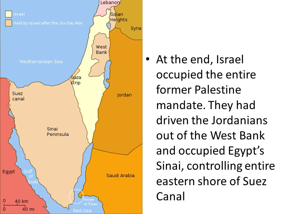 At the end, Israel occupied the entire former Palestine mandate