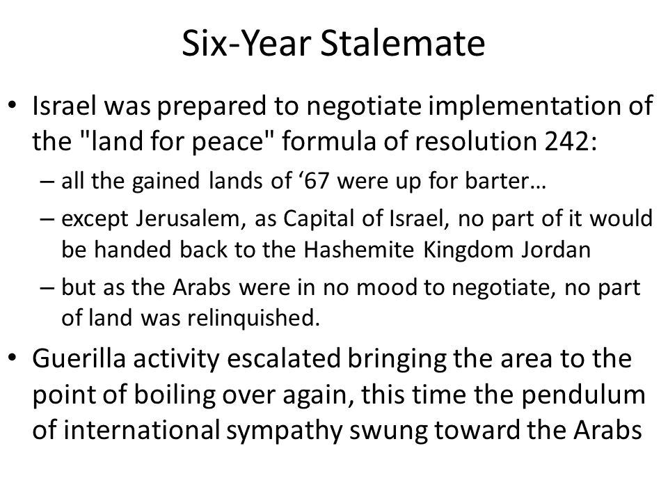 Six-Year Stalemate Israel was prepared to negotiate implementation of the land for peace formula of resolution 242: