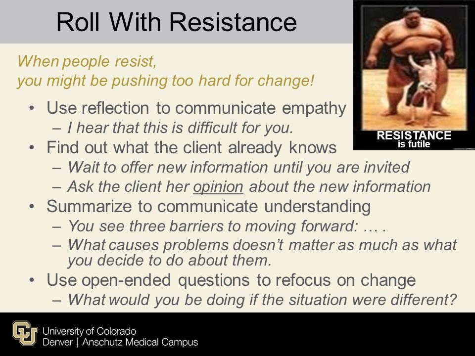 Roll With Resistance Use reflection to communicate empathy