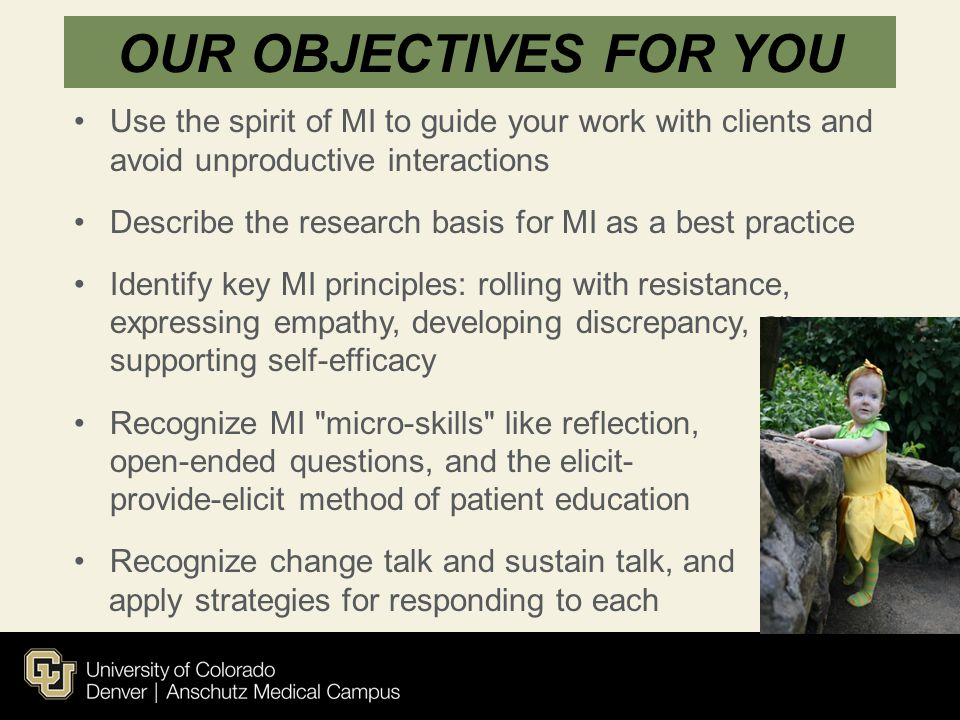 OUR OBJECTIVES FOR YOU Use the spirit of MI to guide your work with clients and avoid unproductive interactions.