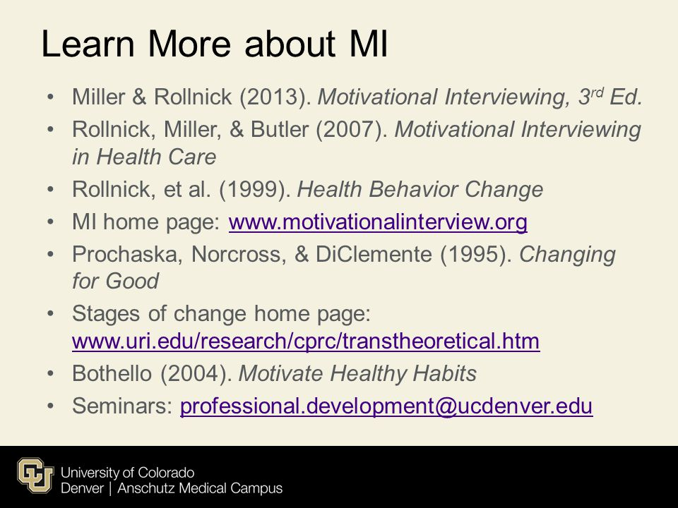 Learn More about MI Miller & Rollnick (2013). Motivational Interviewing, 3rd Ed.