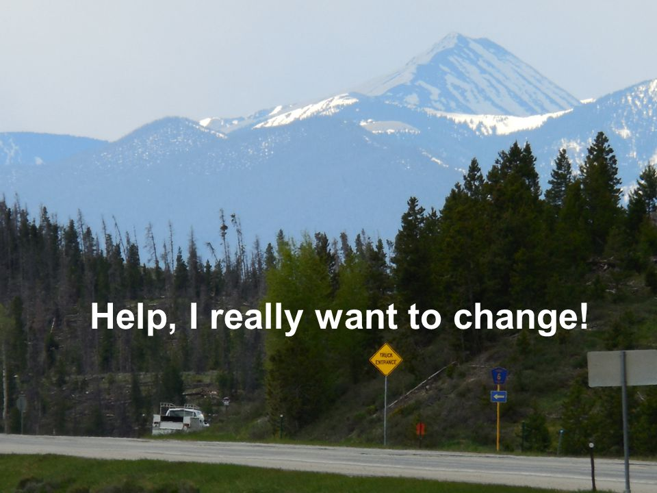 Help, I really want to change!