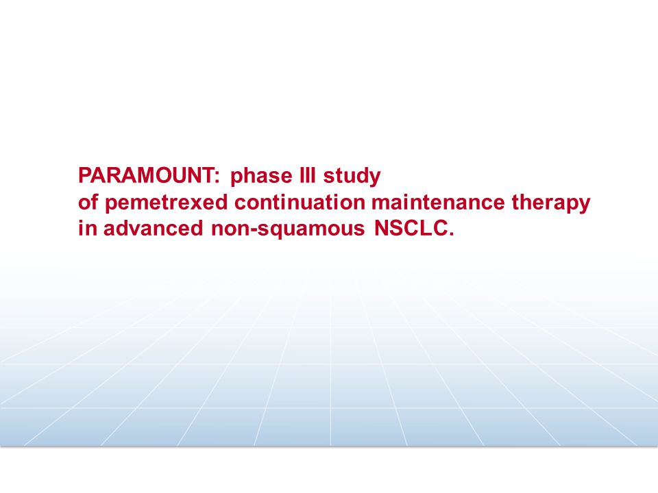 PARAMOUNT: phase III study of pemetrexed continuation maintenance therapy in advanced non-squamous NSCLC.