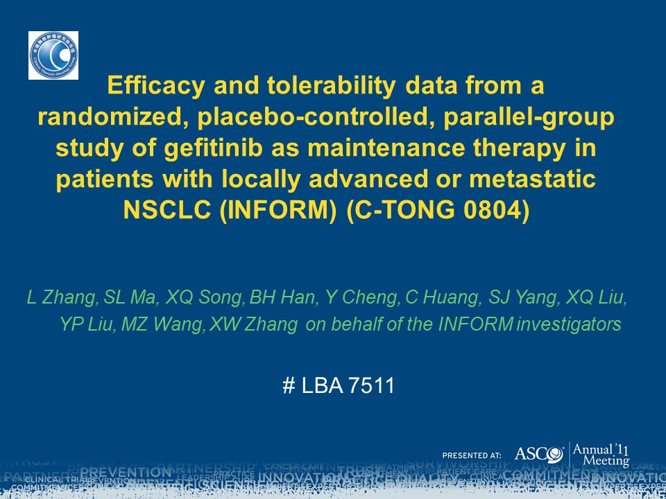 Efficacy and tolerability data from a randomized, placebo-controlled, parallel-group study of gefitinib as maintenance therapy in patients with locally advanced or metastatic NSCLC (INFORM) (C-TONG 0804)