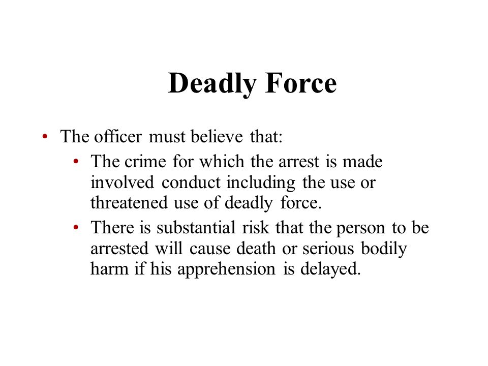 Deadly Force The officer must believe that: