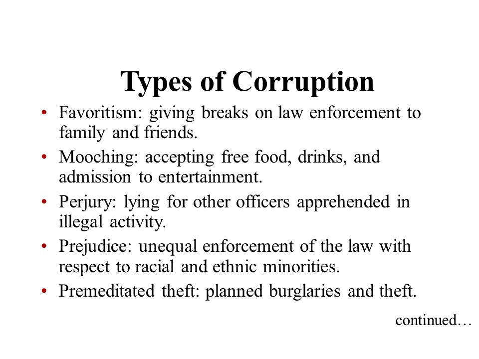 Types of Corruption Favoritism: giving breaks on law enforcement to family and friends.