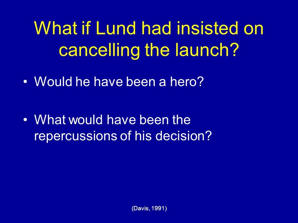 What if Lund had insisted on cancelling the launch