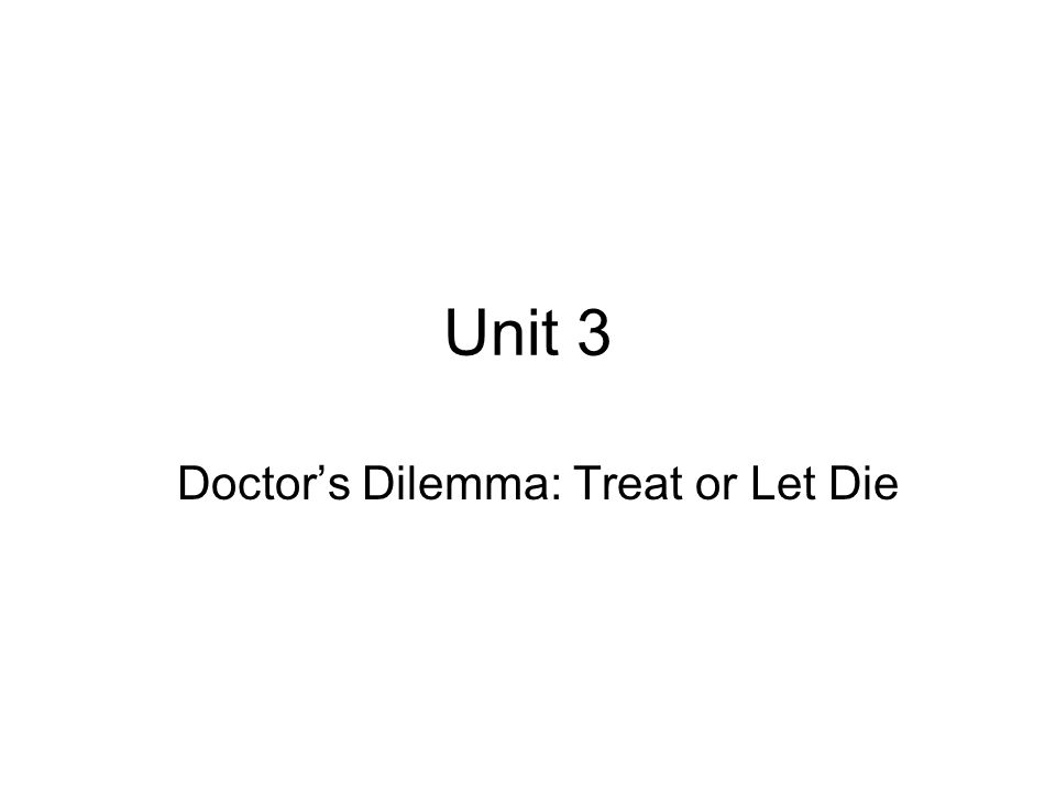 Doctor's Dilemma: Treat or Let Die