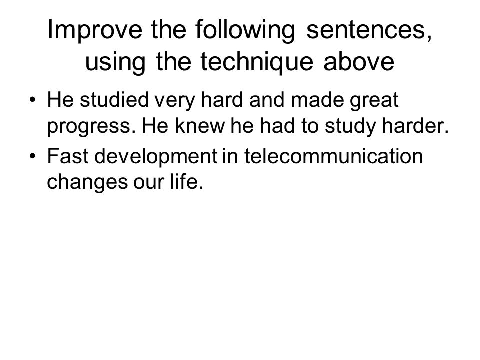 Improve the following sentences, using the technique above