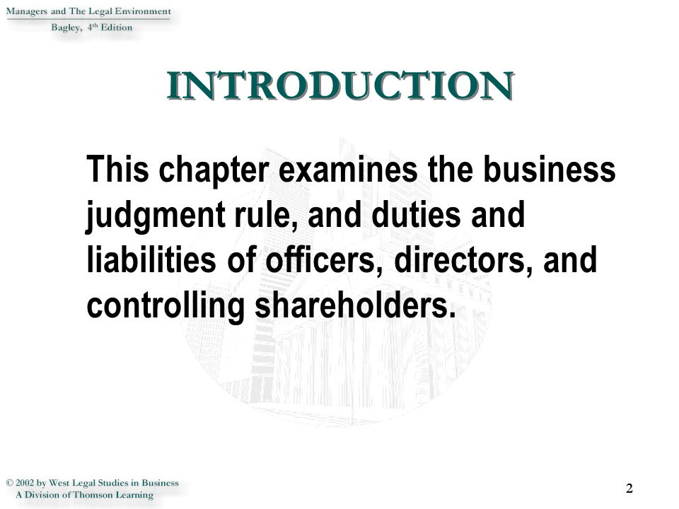 INTRODUCTION This chapter examines the business judgment rule, and duties and liabilities of officers, directors, and controlling shareholders.