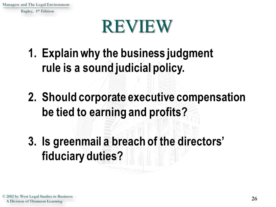 REVIEW Explain why the business judgment rule is a sound judicial policy.