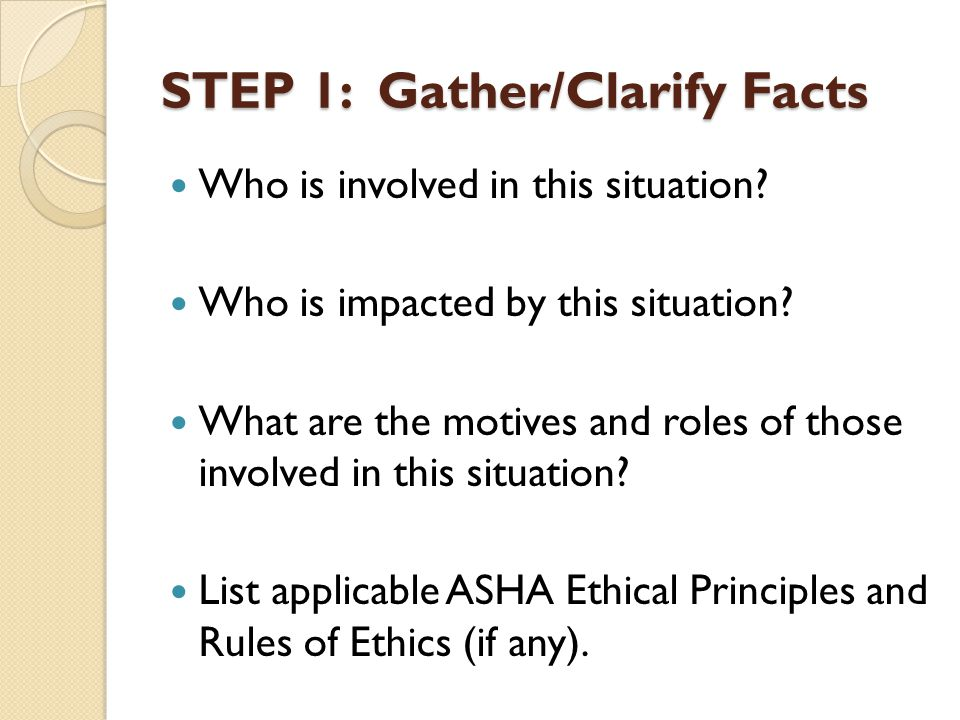 STEP 1: Gather/Clarify Facts