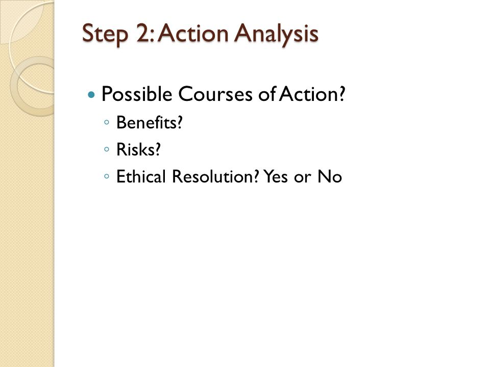 Step 2: Action Analysis Possible Courses of Action Benefits Risks