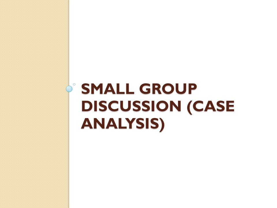 Small Group discussion (Case Analysis)