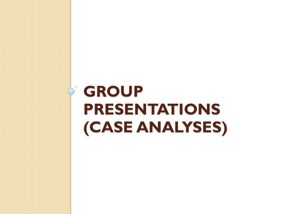 Group Presentations (Case Analyses)