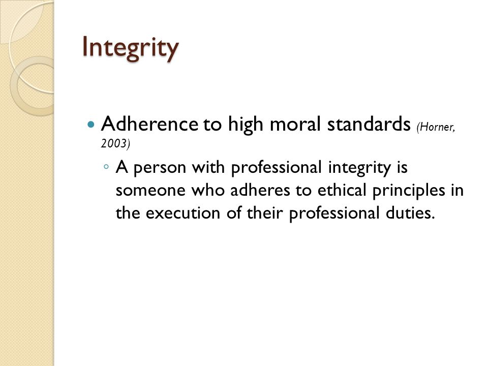 Integrity Adherence to high moral standards (Horner, 2003)