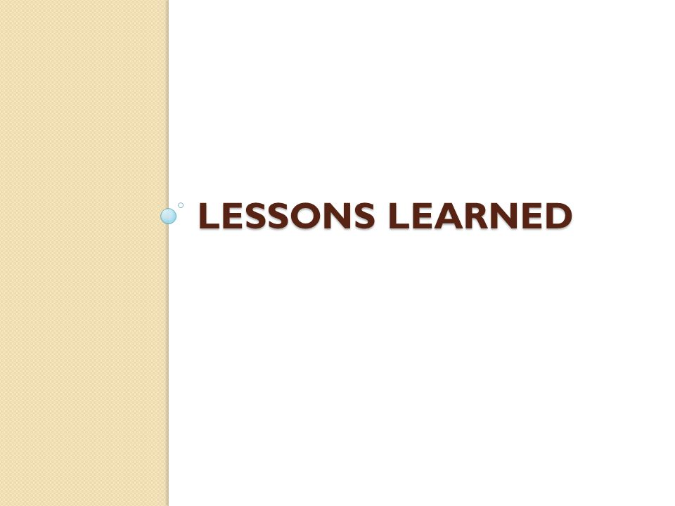 LESSONS LEARNED Phase VI: Wrap-Up and Lessons Learned