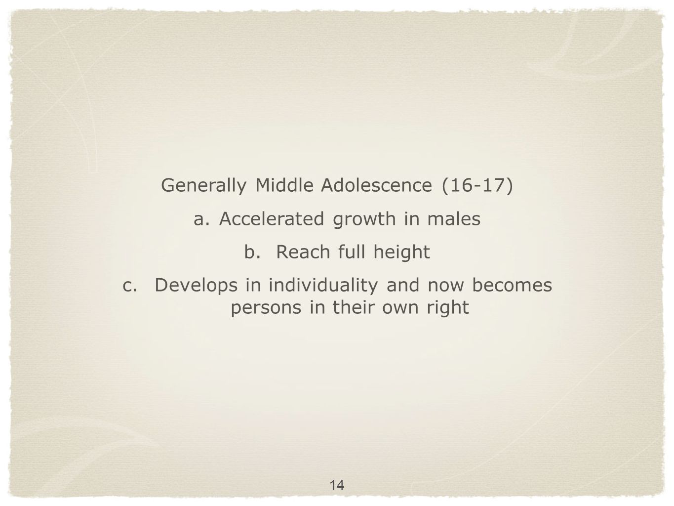 Generally Middle Adolescence (16-17) Accelerated growth in males