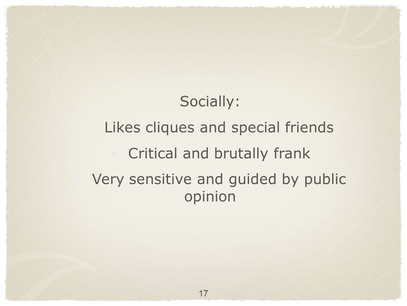 Likes cliques and special friends Critical and brutally frank