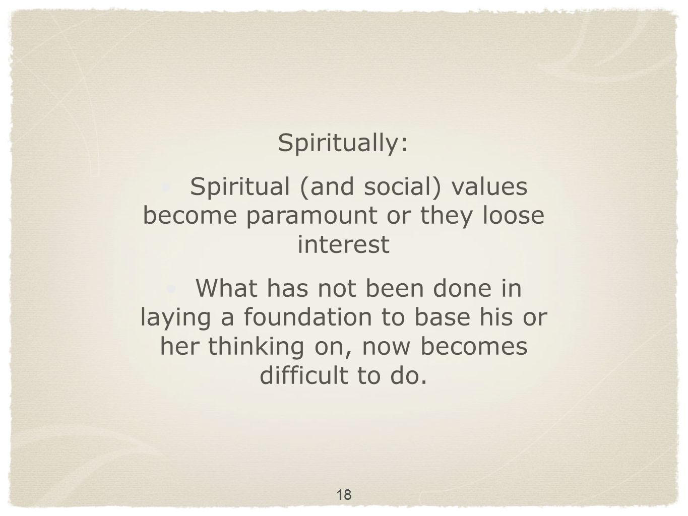 Spiritual (and social) values become paramount or they loose interest