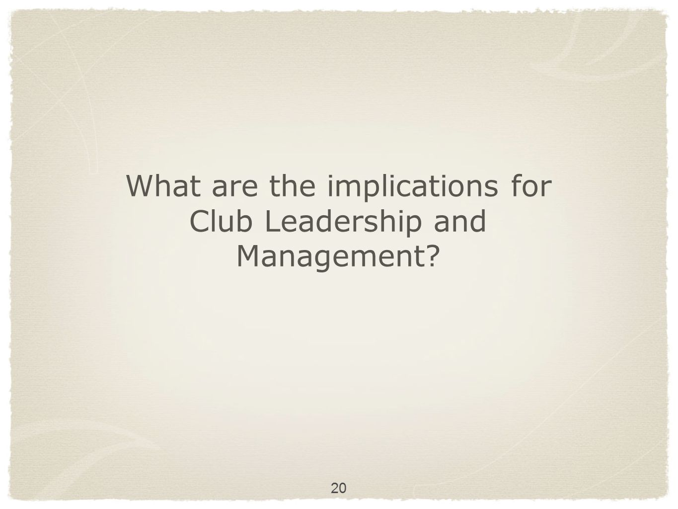 What are the implications for Club Leadership and Management