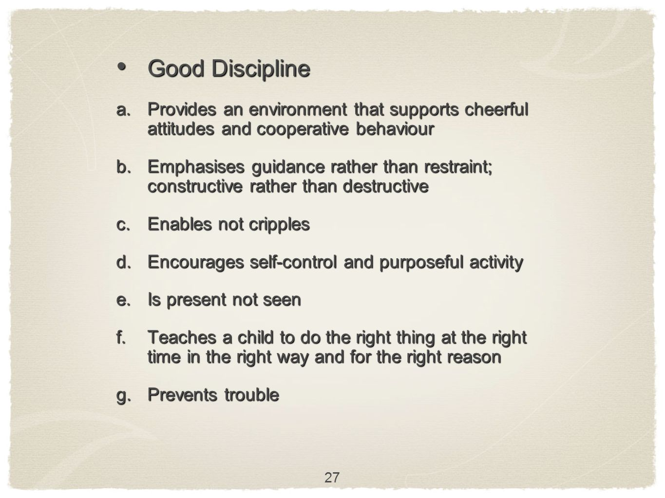 Good Discipline Provides an environment that supports cheerful attitudes and cooperative behaviour.