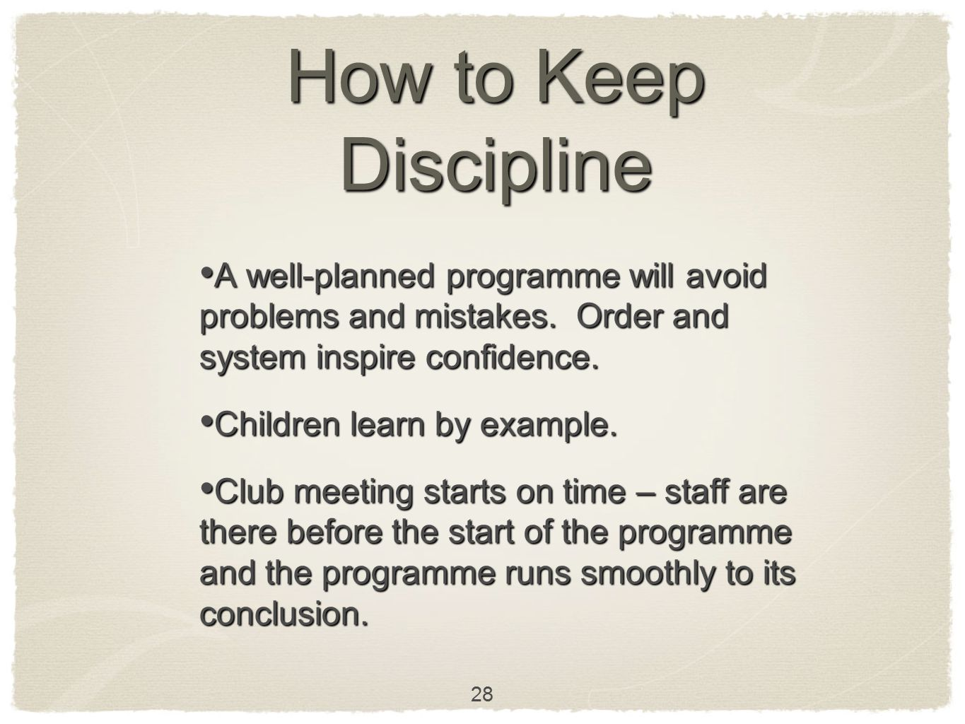How to Keep Discipline A well-planned programme will avoid problems and mistakes. Order and system inspire confidence.