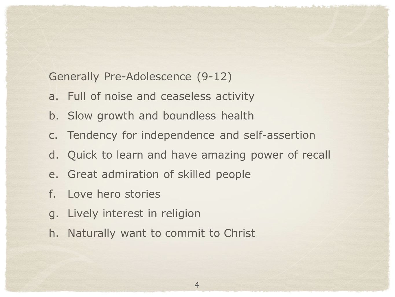 Generally Pre-Adolescence (9-12) Full of noise and ceaseless activity