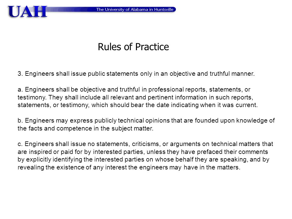 Rules of Practice 3. Engineers shall issue public statements only in an objective and truthful manner.