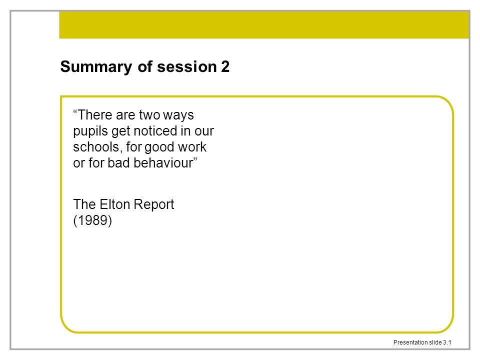 Summary of session 2 There are two ways pupils get noticed in our schools, for good work or for bad behaviour