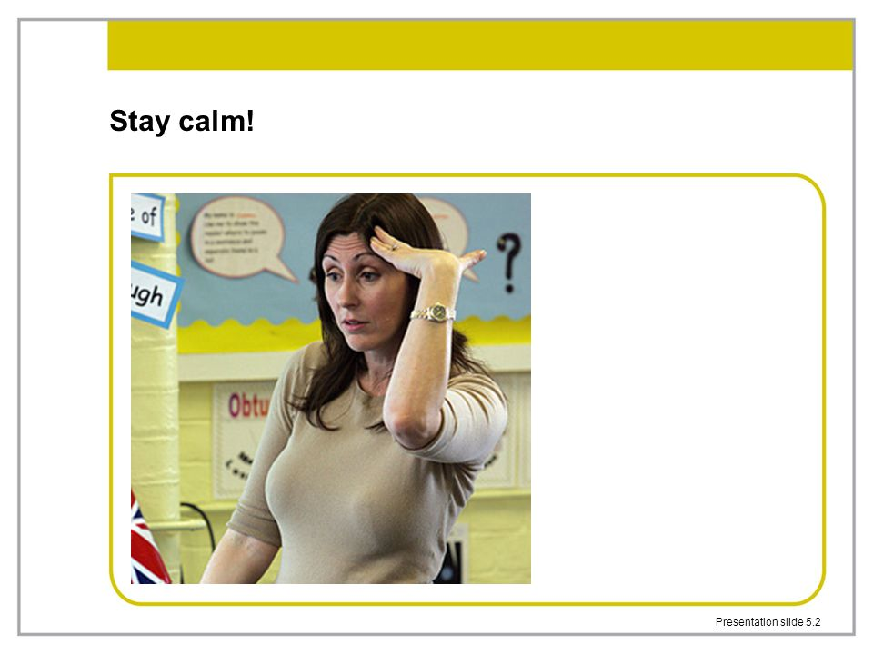 Stay calm! Presentation slide 5.2