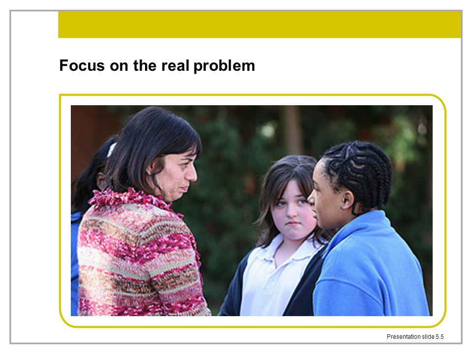 Focus on the real problem