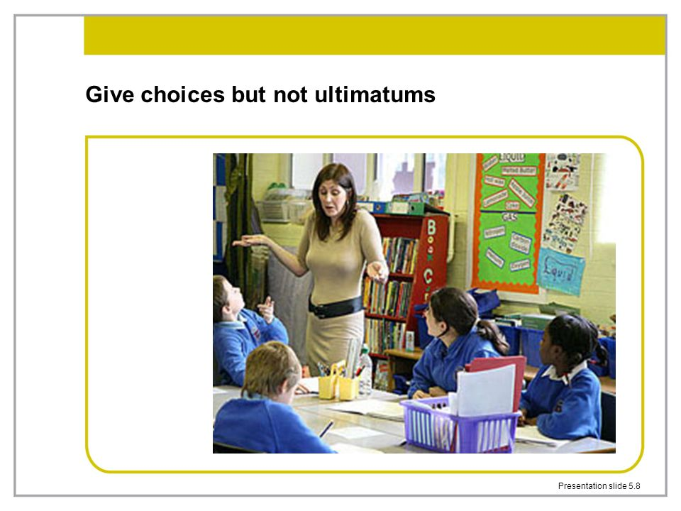 Give choices but not ultimatums