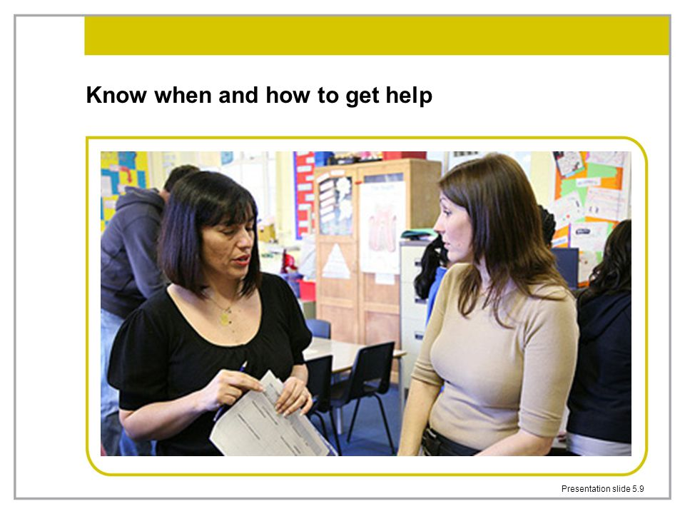 Know when and how to get help