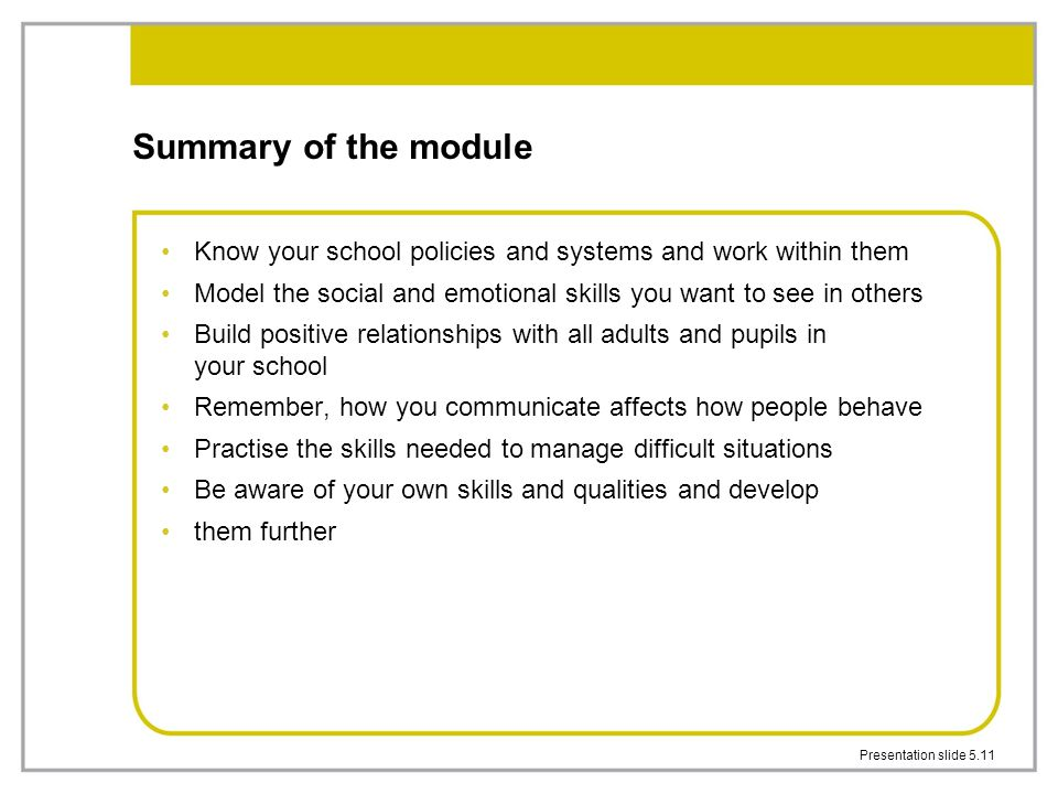 Summary of the module Know your school policies and systems and work within them. Model the social and emotional skills you want to see in others.